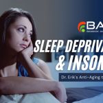 Dr. Erik's Anti-Aging Tip of the Day – Sleep Deprivation & Insomnia